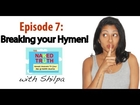 Episode 7: Breaking Your Hymen