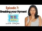 Episode 7: Breaking Your Hymen